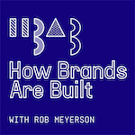 How Brands Are Built with Rob Meyerson podcast artwork